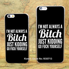 I'M NOT ALWAYS A BITCH Pattern hard transparent clear Cover Case for iPhone 4 4s 5 5s 5c 6 6s 6 Plus
